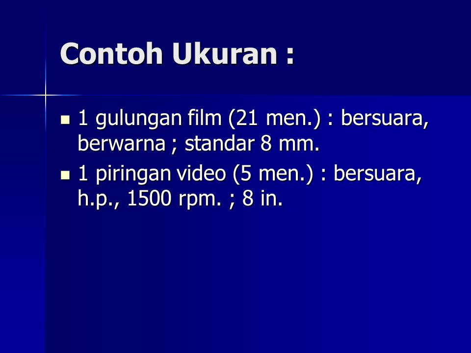 Contoh Ukuran : 1 gulungan film (21 men.) : bersuara, berwarna ; standar 8 mm.