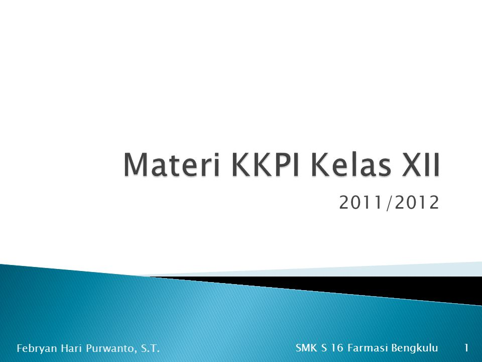 Materi KKPI Kelas XII 2011/2012 Febryan Hari Purwanto, S.T.