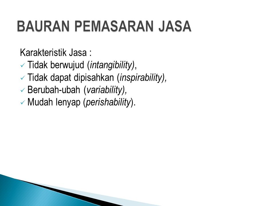 BAURAN PEMASARAN JASA Karakteristik Jasa :