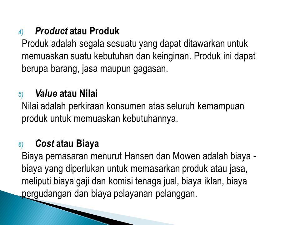Product atau Produk Produk adalah segala sesuatu yang dapat ditawarkan untuk. memuaskan suatu kebutuhan dan keinginan. Produk ini dapat.