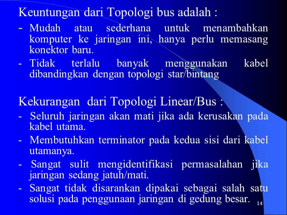Keuntungan dari Topologi bus adalah :