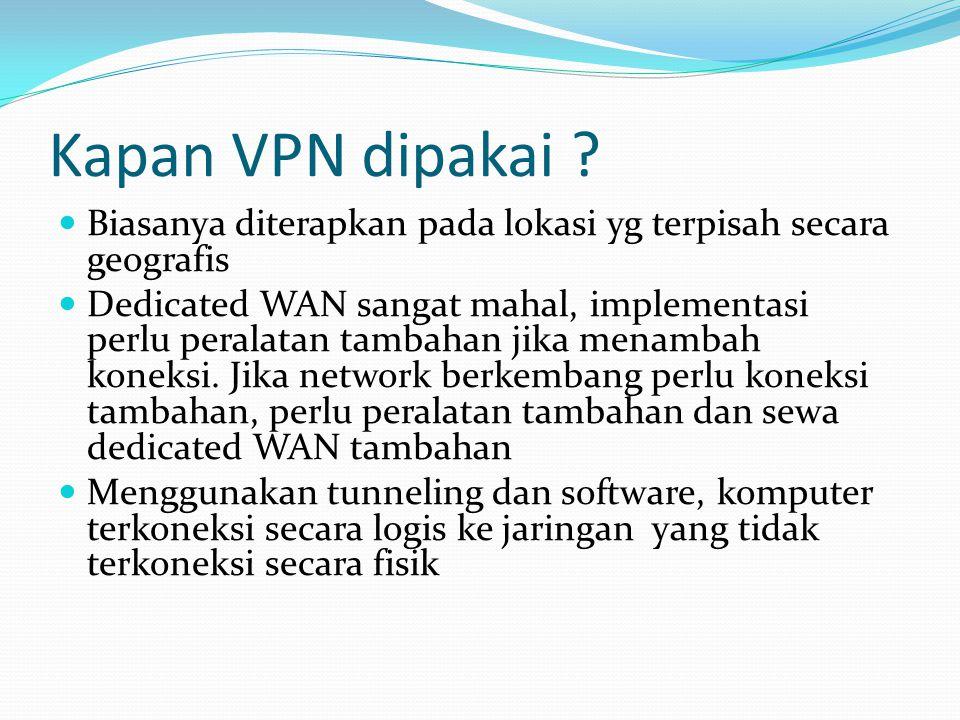Kapan VPN dipakai Biasanya diterapkan pada lokasi yg terpisah secara geografis.