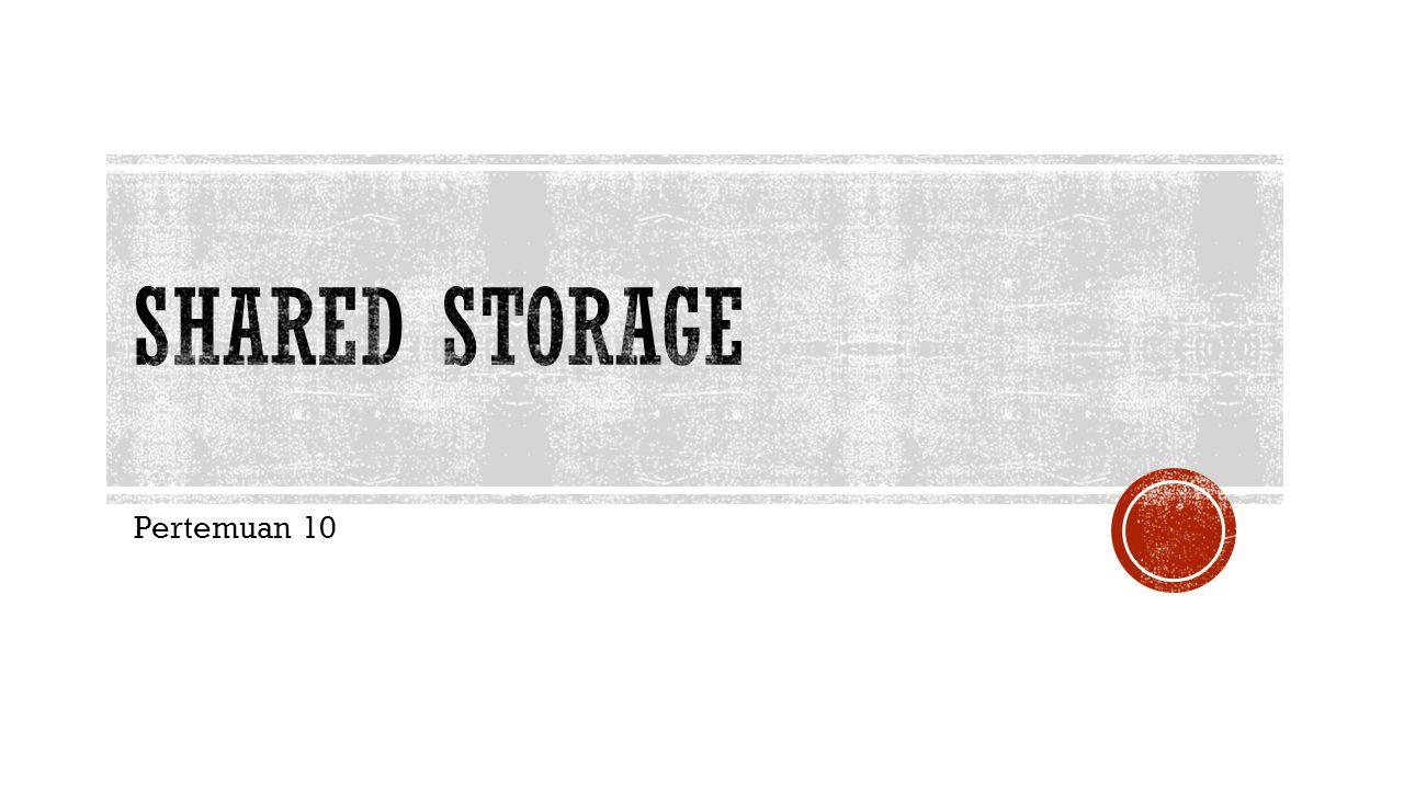 Shared Storage Pertemuan 10
