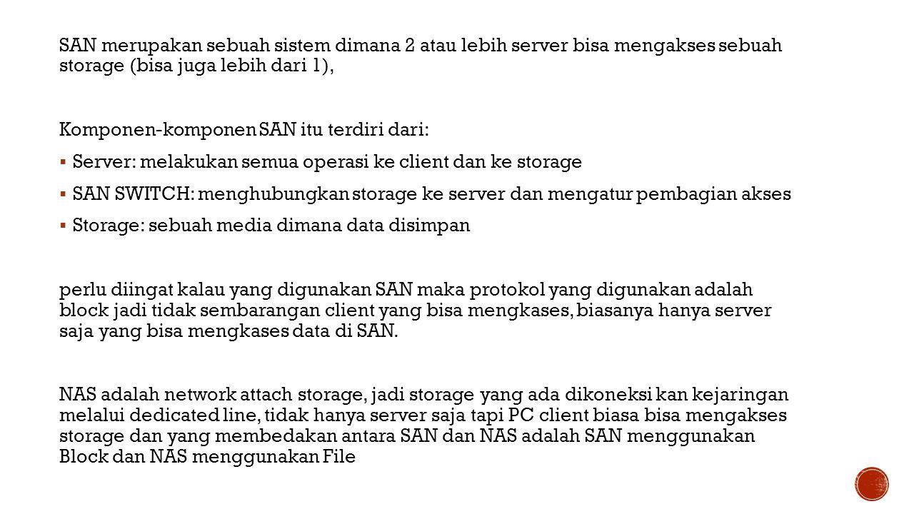 SAN merupakan sebuah sistem dimana 2 atau lebih server bisa mengakses sebuah storage (bisa juga lebih dari 1),