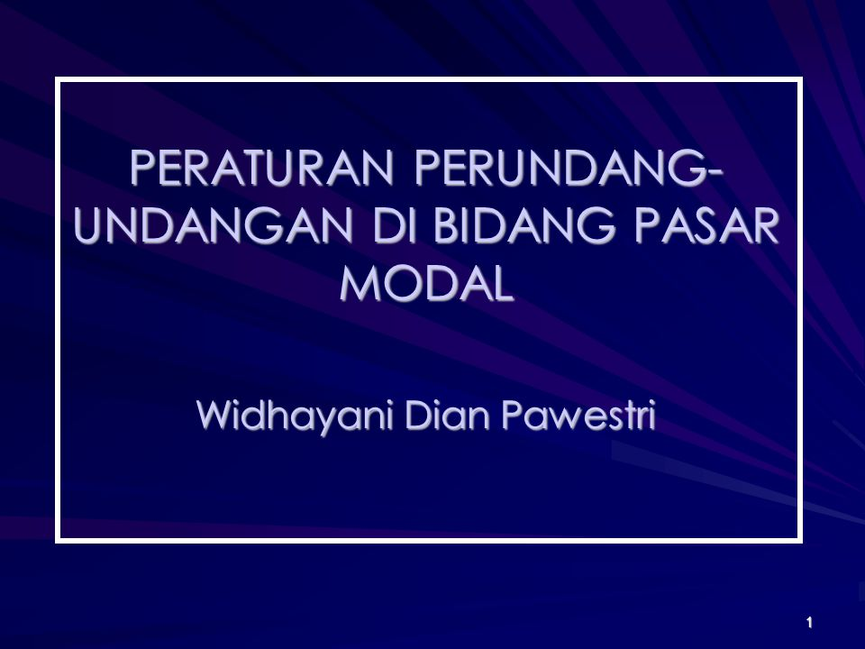 PERATURAN PERUNDANG-UNDANGAN DI BIDANG PASAR MODAL Widhayani Dian Pawestri