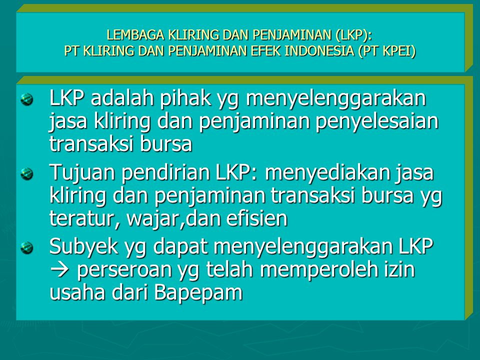 LEMBAGA KLIRING DAN PENJAMINAN (LKP): PT KLIRING DAN PENJAMINAN EFEK INDONESIA (PT KPEI)