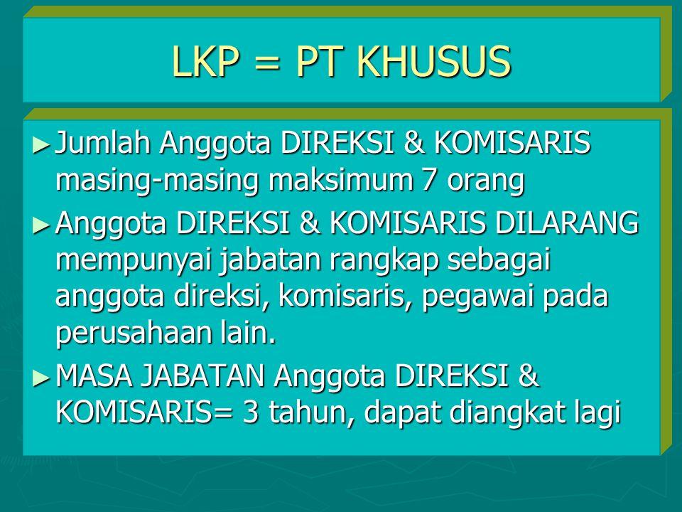 LKP = PT KHUSUS Jumlah Anggota DIREKSI & KOMISARIS masing-masing maksimum 7 orang.