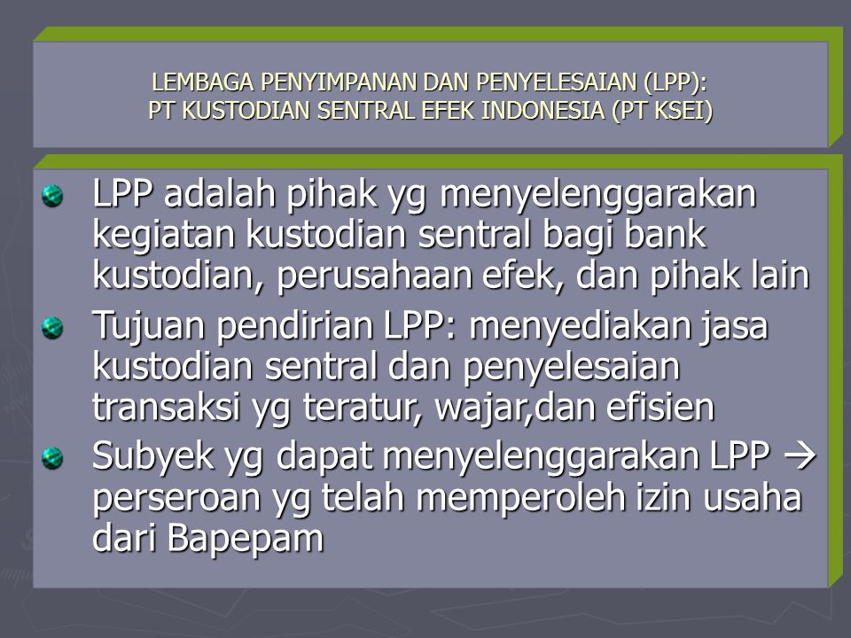 LEMBAGA PENYIMPANAN DAN PENYELESAIAN (LPP): PT KUSTODIAN SENTRAL EFEK INDONESIA (PT KSEI)