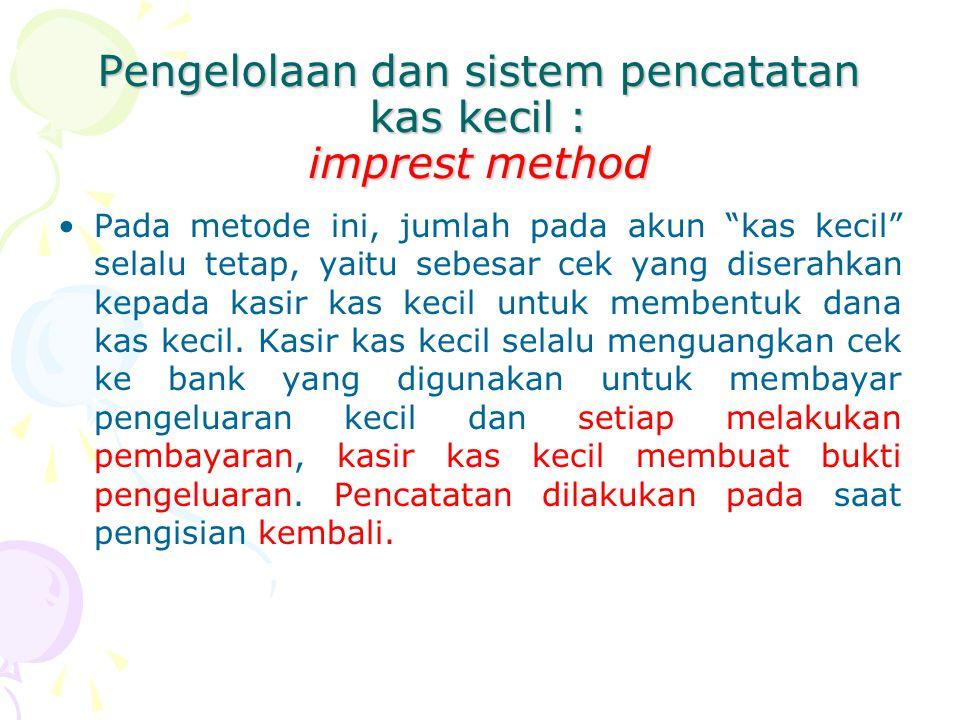 Pengelolaan dan sistem pencatatan kas kecil : imprest method