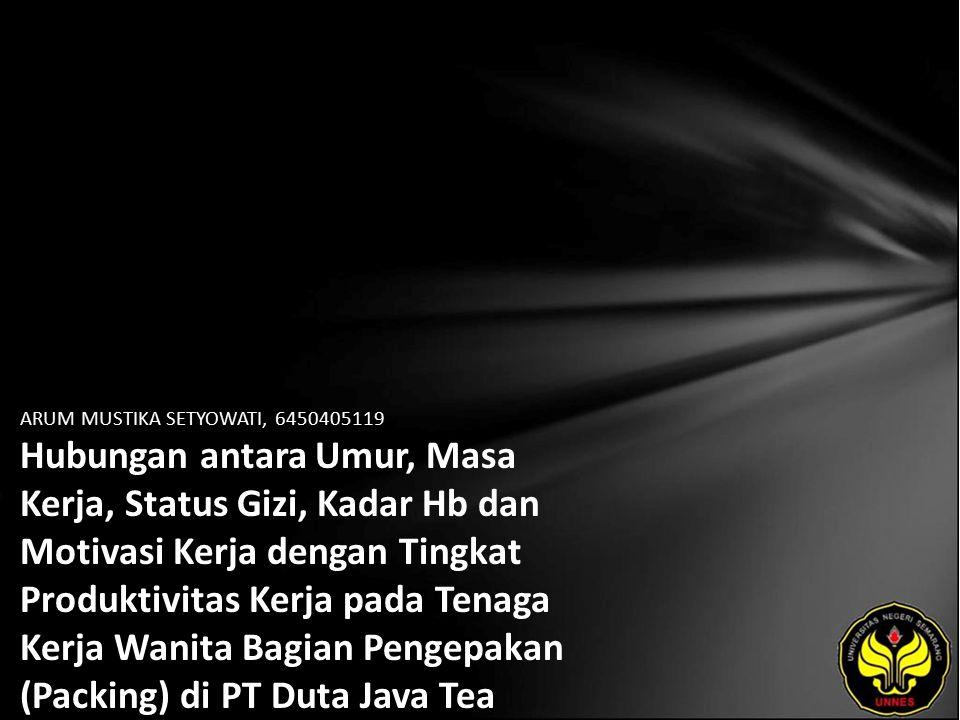 ARUM MUSTIKA SETYOWATI, 6450405119 Hubungan antara Umur, Masa Kerja, Status Gizi, Kadar Hb dan Motivasi Kerja dengan Tingkat Produktivitas Kerja pada Tenaga Kerja Wanita Bagian Pengepakan (Packing) di PT Duta Java Tea Industri Adiwerna Tegal Tahun 2010