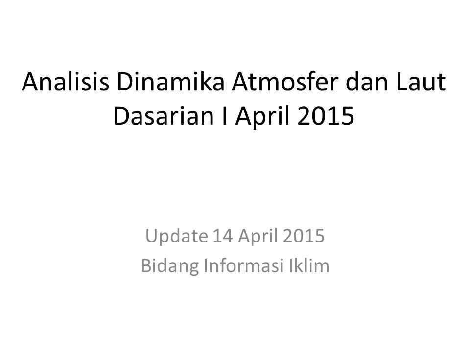 Analisis Dinamika Atmosfer dan Laut Dasarian I April 2015