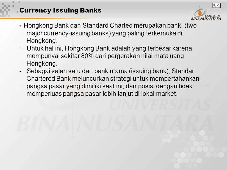 Currency Issuing Banks - Hongkong Bank dan Standard Charted merupakan bank (two major currency-issuing banks) yang paling terkemuka di Hongkong.