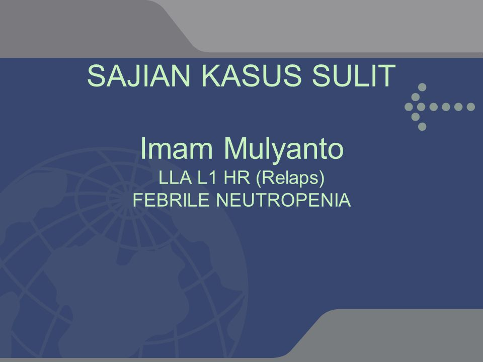 SAJIAN KASUS SULIT Imam Mulyanto LLA L1 HR (Relaps) FEBRILE NEUTROPENIA