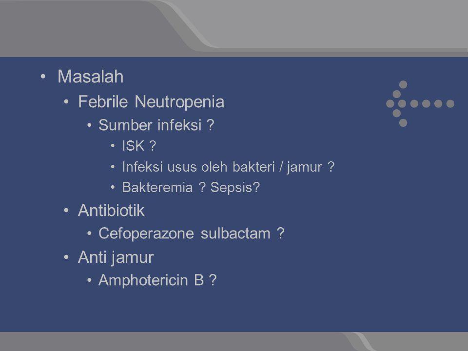 Masalah Febrile Neutropenia Antibiotik Anti jamur Sumber infeksi