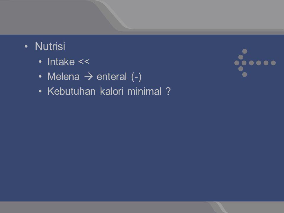 Nutrisi Intake << Melena  enteral (-)