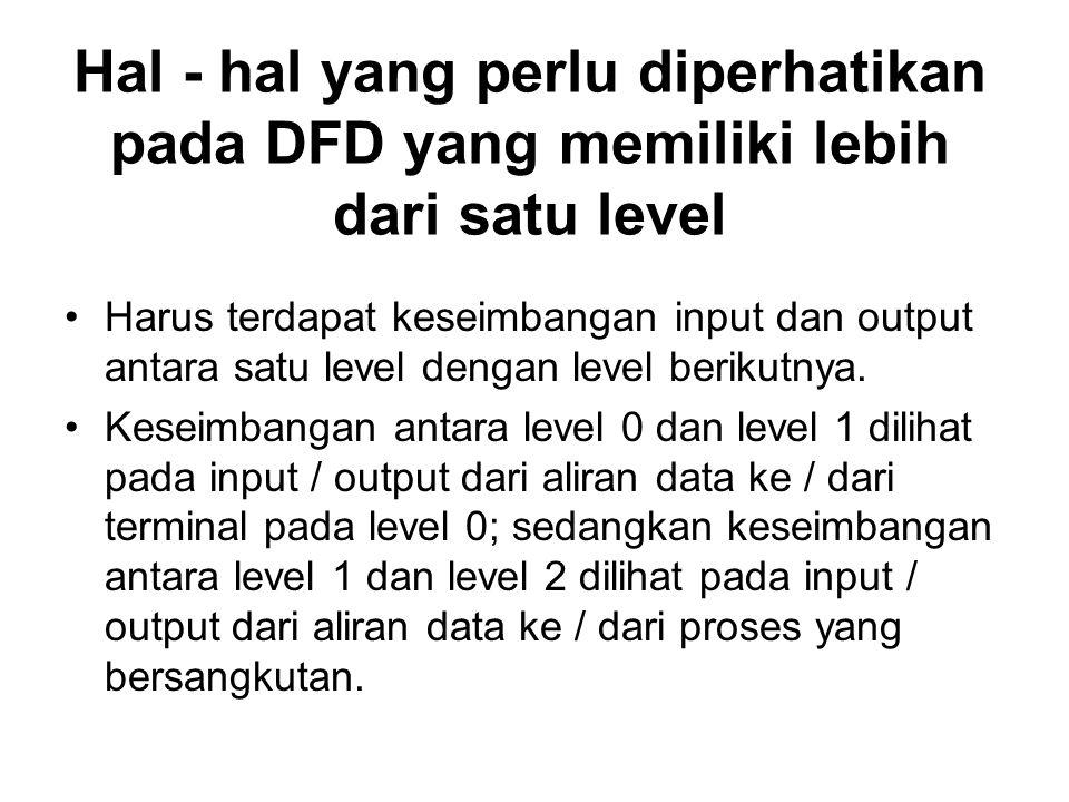 Hal - hal yang perlu diperhatikan pada DFD yang memiliki lebih dari satu level