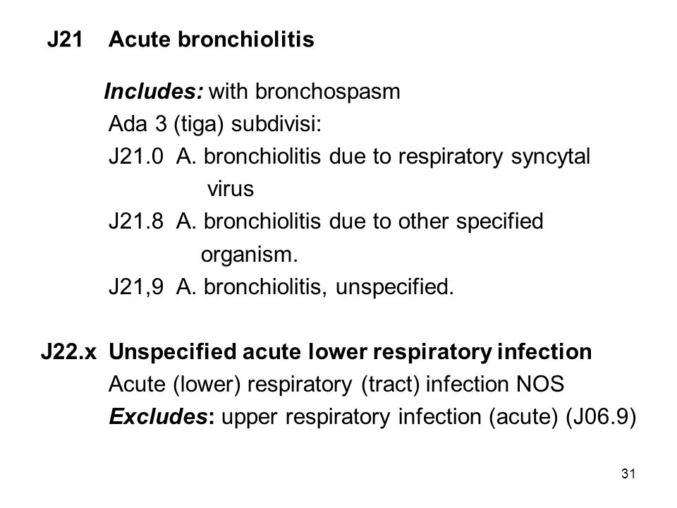 J21 Acute bronchiolitis Includes: with bronchospasm. Ada 3 (tiga) subdivisi: J21.0 A. bronchiolitis due to respiratory syncytal.