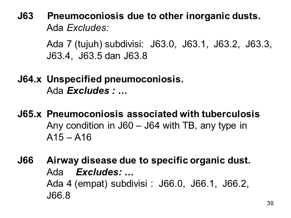 J63 Pneumoconiosis due to other inorganic dusts. Ada Excludes: