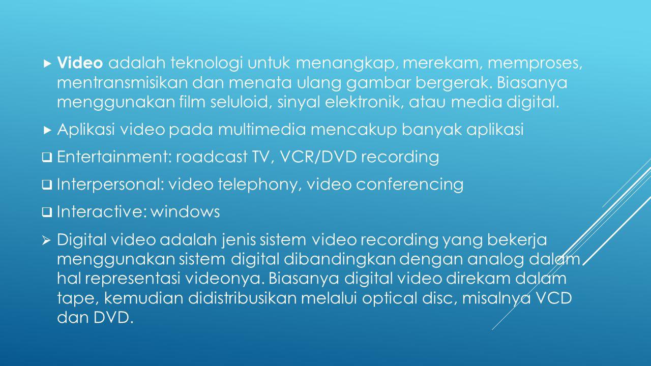 Video adalah teknologi untuk menangkap, merekam, memproses, mentransmisikan dan menata ulang gambar bergerak. Biasanya menggunakan film seluloid, sinyal elektronik, atau media digital.