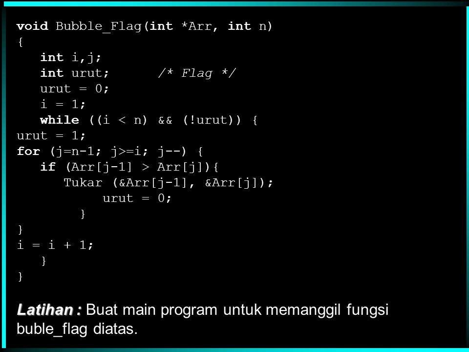 Latihan : Buat main program untuk memanggil fungsi buble_flag diatas.