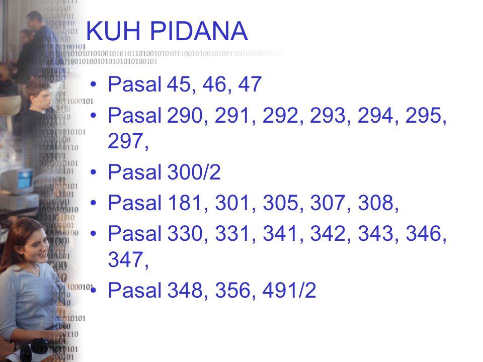 KUH PIDANA Pasal 45, 46, 47. Pasal 290, 291, 292, 293, 294, 295, 297, Pasal 300/2. Pasal 181, 301, 305, 307, 308,