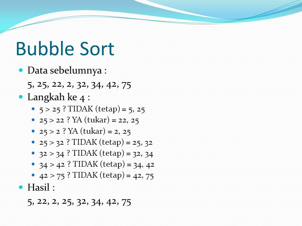Bubble Sort Data sebelumnya : 5, 25, 22, 2, 32, 34, 42, 75
