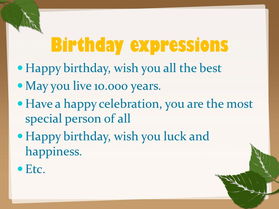 Birthday expressions Happy birthday, wish you all the best