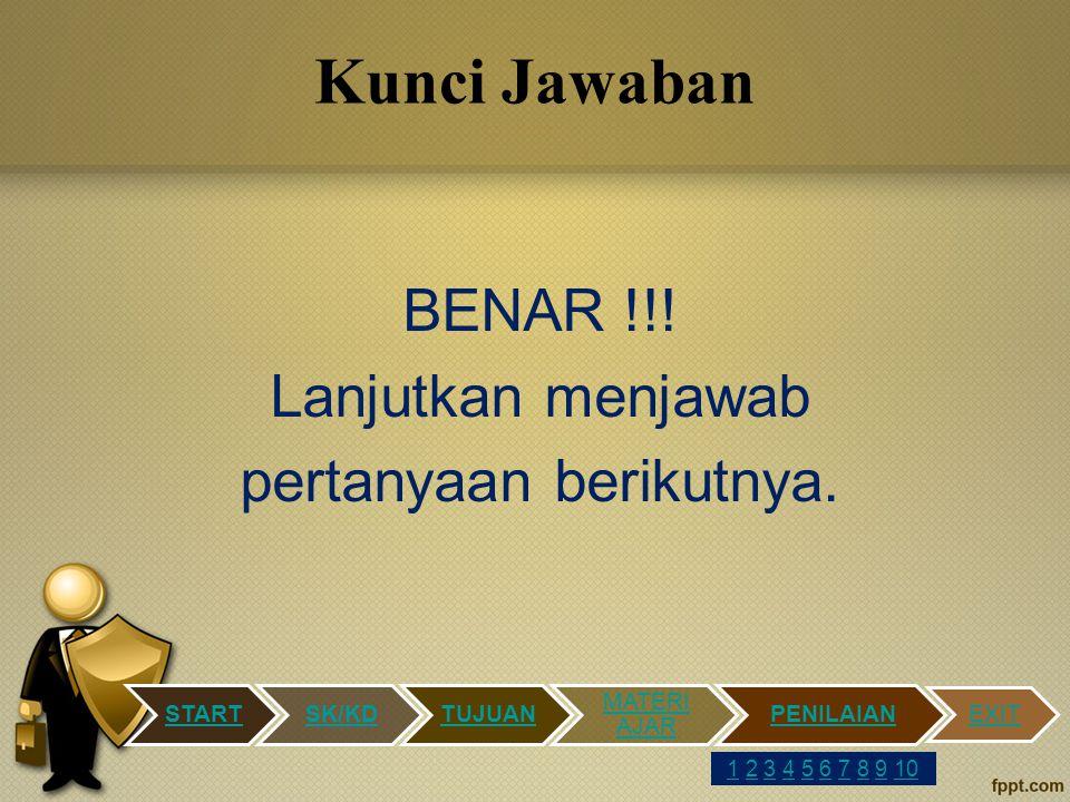 BENAR !!! Lanjutkan menjawab pertanyaan berikutnya.