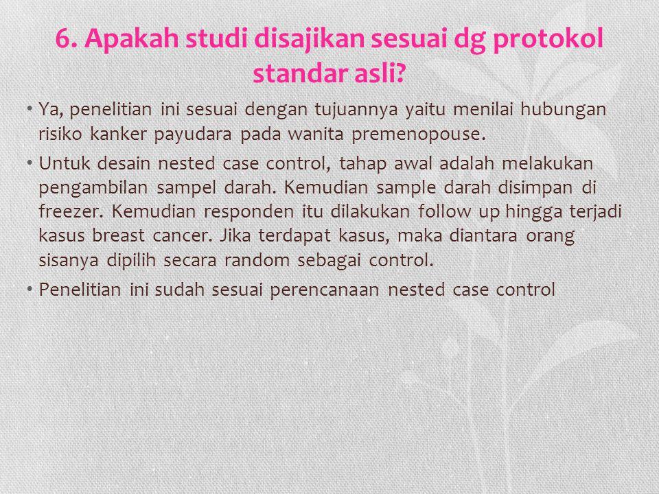 6. Apakah studi disajikan sesuai dg protokol standar asli