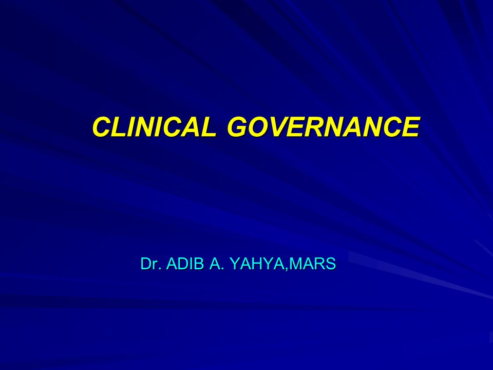 CLINICAL GOVERNANCE Dr. ADIB A. YAHYA,MARS