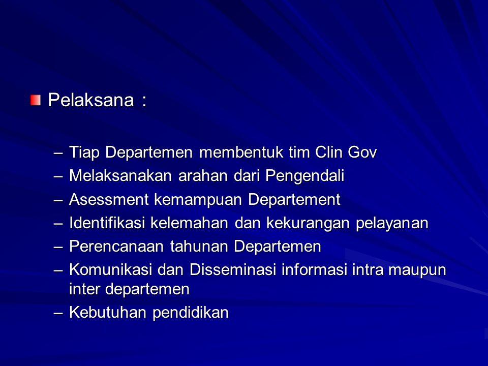 Pelaksana : Tiap Departemen membentuk tim Clin Gov