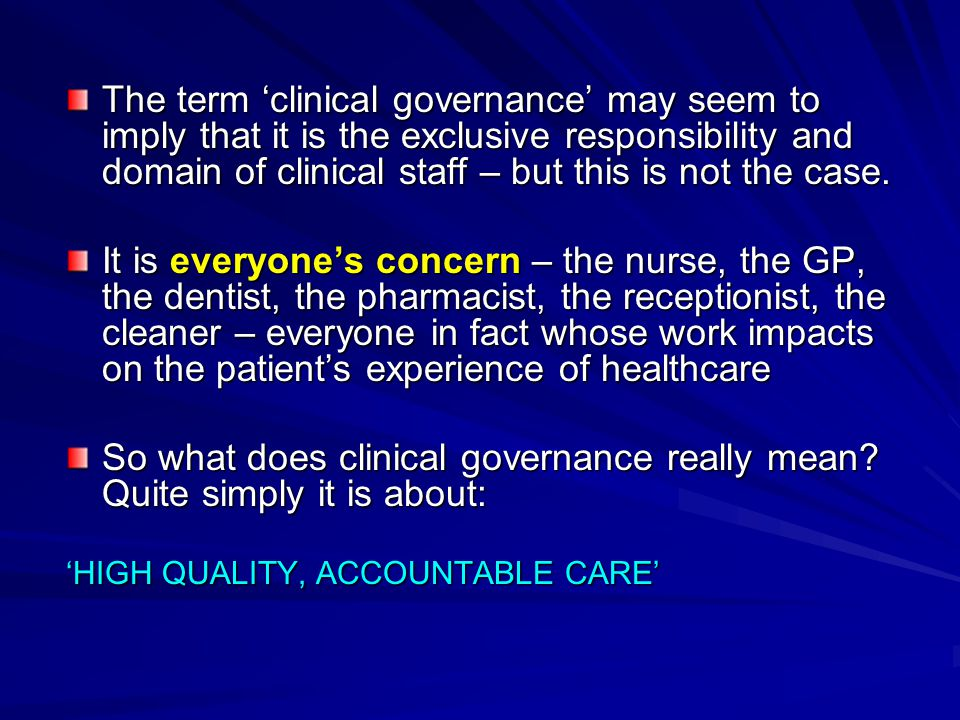 The term 'clinical governance' may seem to imply that it is the exclusive responsibility and domain of clinical staff – but this is not the case.