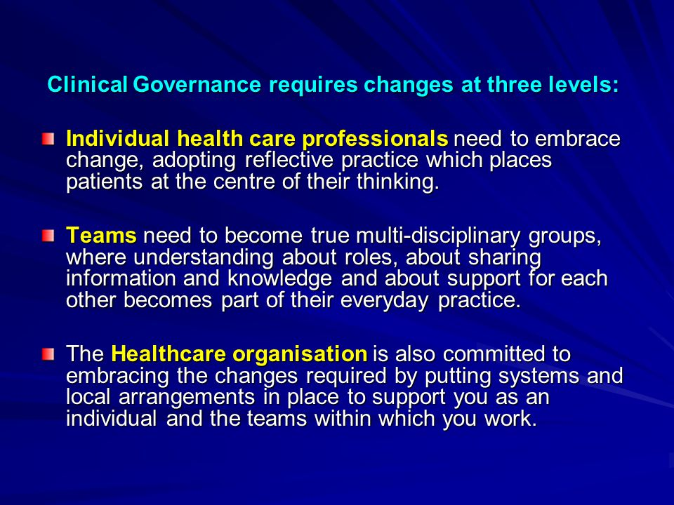 Clinical Governance requires changes at three levels: