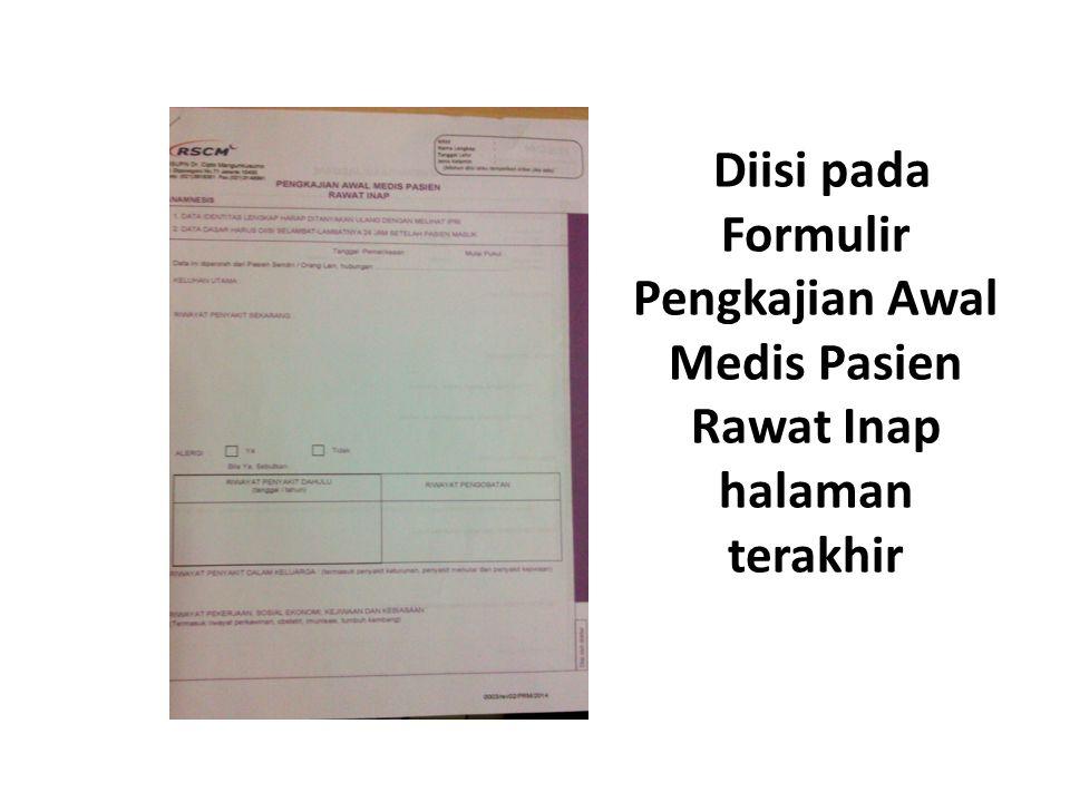 Diisi pada Formulir Pengkajian Awal Medis Pasien Rawat Inap halaman terakhir