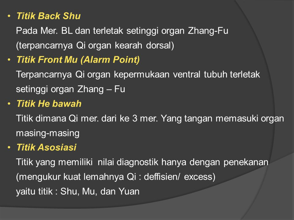 Titik Back Shu Pada Mer. BL dan terletak setinggi organ Zhang-Fu (terpancarnya Qi organ kearah dorsal)