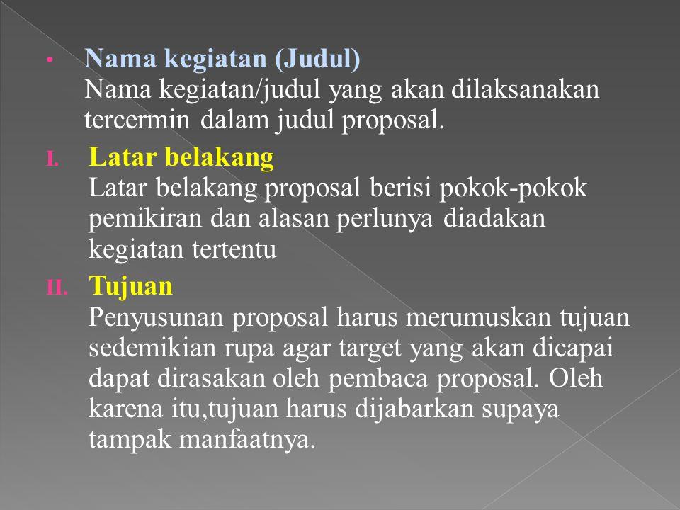 Nama kegiatan (Judul) Nama kegiatan/judul yang akan dilaksanakan tercermin dalam judul proposal.