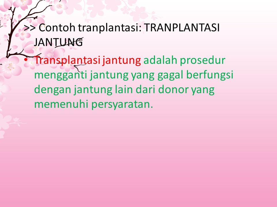 >> Contoh tranplantasi: TRANPLANTASI JANTUNG