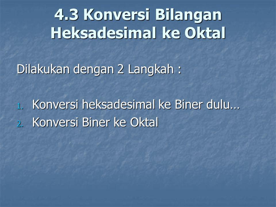 4.3 Konversi Bilangan Heksadesimal ke Oktal