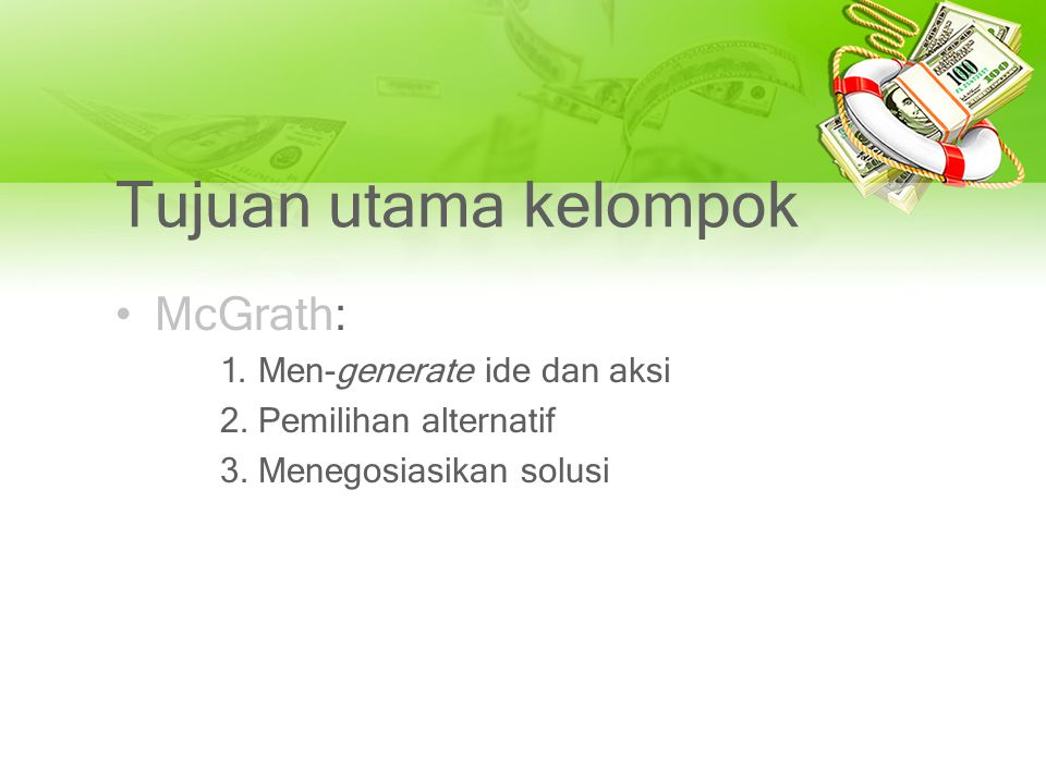 Tujuan utama kelompok McGrath: 1. Men-generate ide dan aksi
