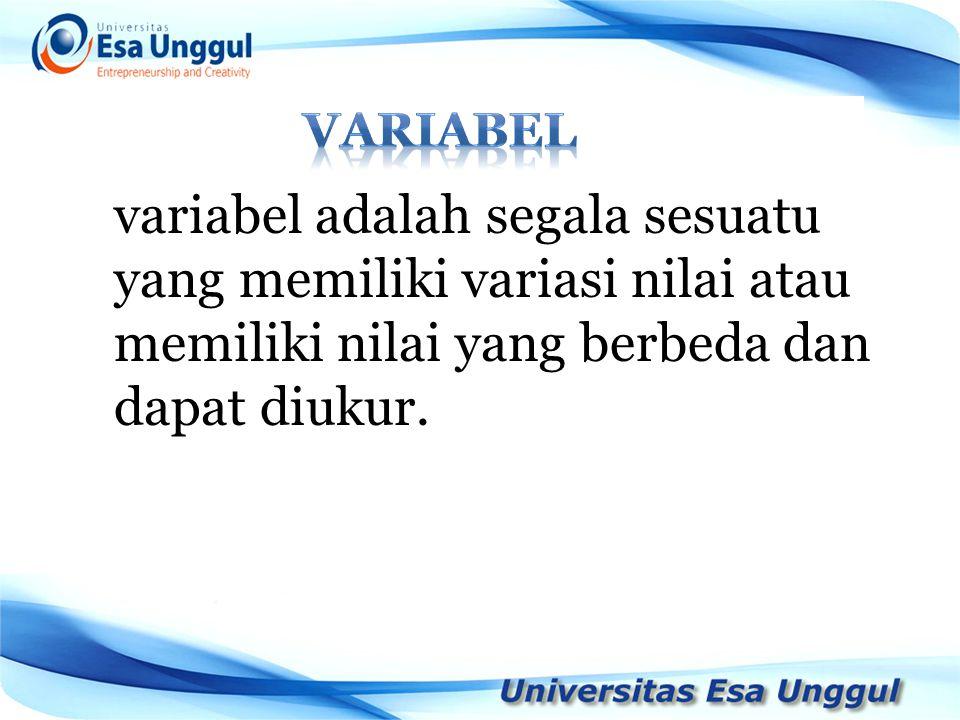 variabel variabel adalah segala sesuatu yang memiliki variasi nilai atau memiliki nilai yang berbeda dan dapat diukur.