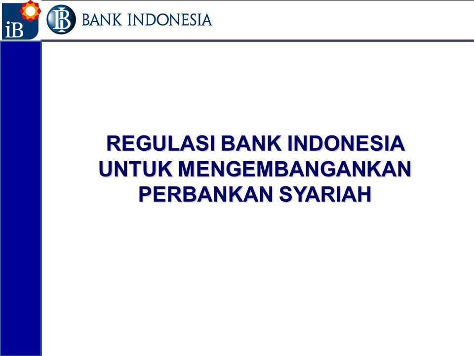 REGULASI BANK INDONESIA UNTUK MENGEMBANGANKAN PERBANKAN SYARIAH