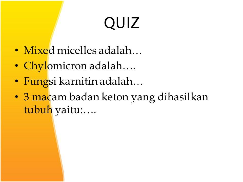 QUIZ Mixed micelles adalah… Chylomicron adalah….