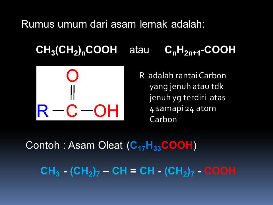 Rumus umum dari asam lemak adalah: CH3(CH2)nCOOH atau CnH2n+1-COOH