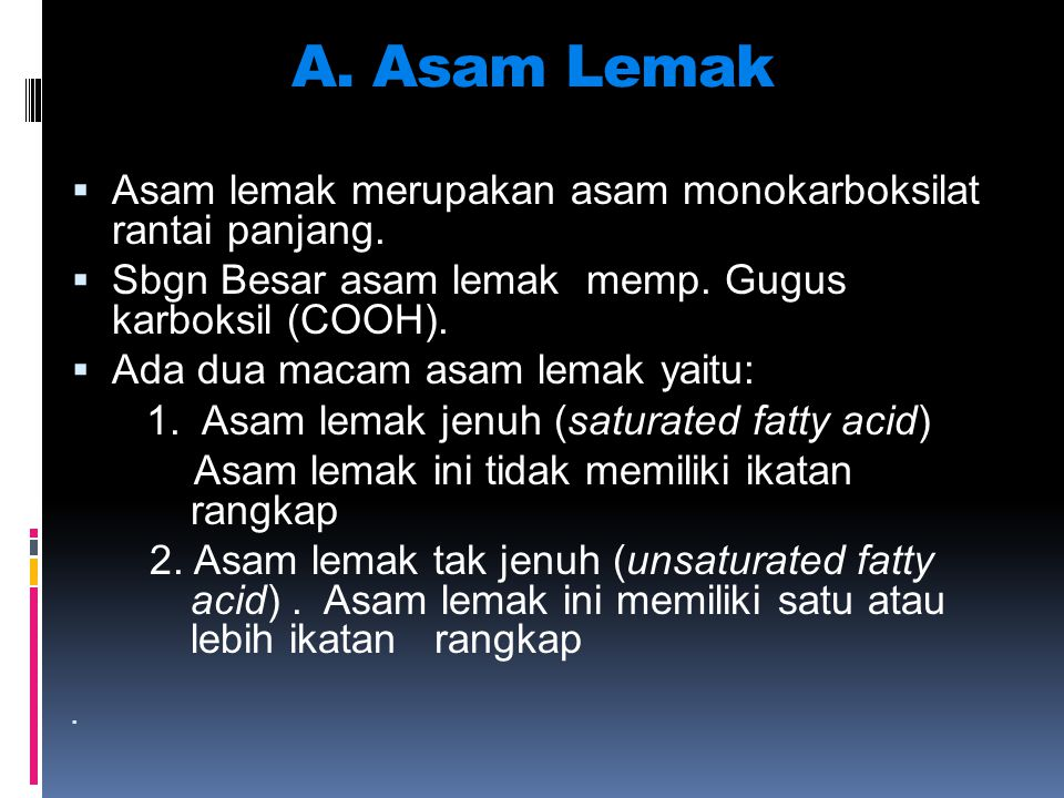 A. Asam Lemak Asam lemak merupakan asam monokarboksilat rantai panjang. Sbgn Besar asam lemak memp. Gugus karboksil (COOH).