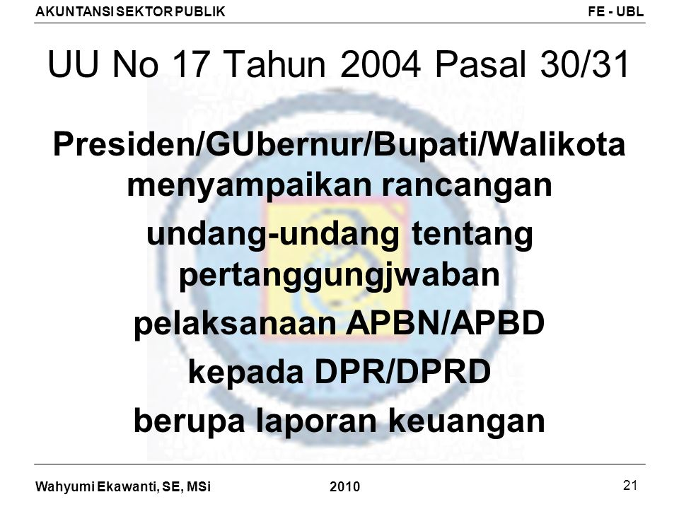 UU No 17 Tahun 2004 Pasal 30/31 Presiden/GUbernur/Bupati/Walikota menyampaikan rancangan. undang-undang tentang pertanggungjwaban.