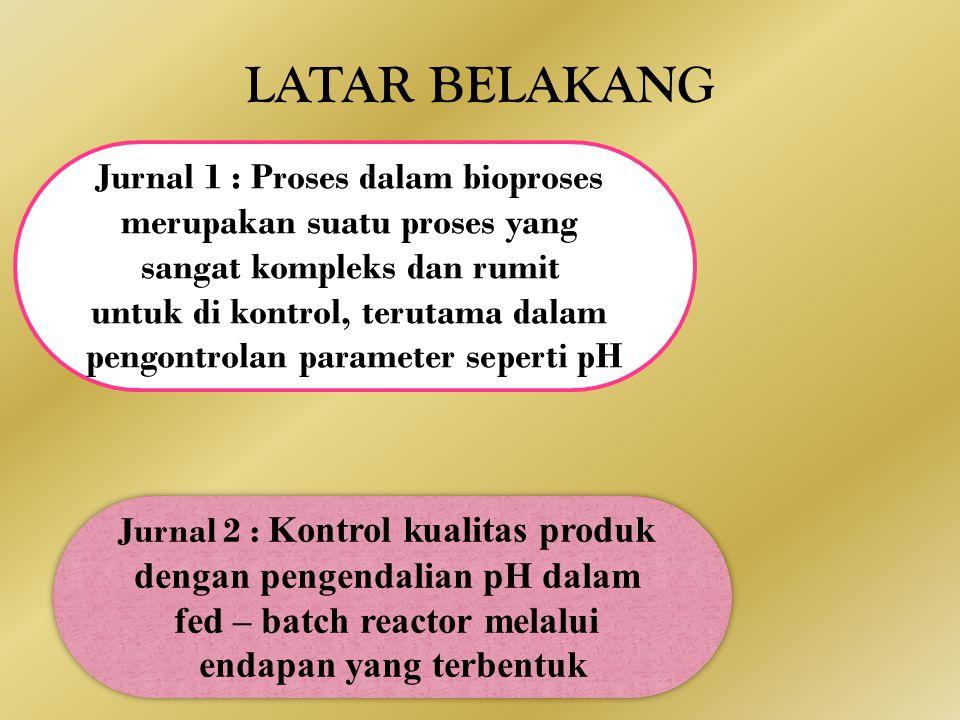 LATAR BELAKANG Jurnal 1 : Proses dalam bioproses