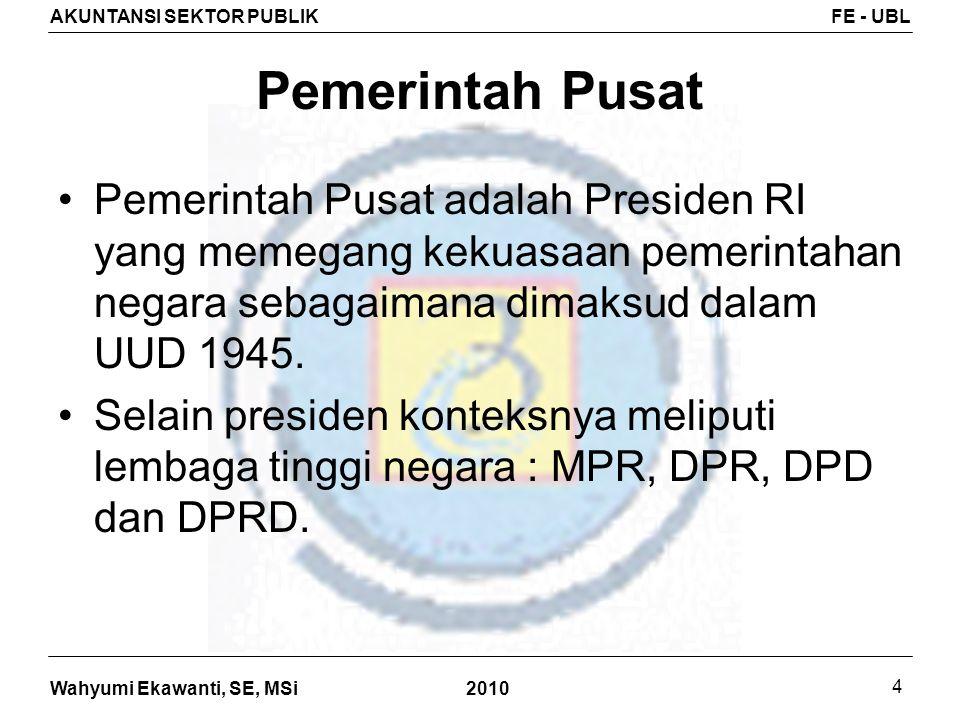 Pemerintah Pusat Pemerintah Pusat adalah Presiden RI yang memegang kekuasaan pemerintahan negara sebagaimana dimaksud dalam UUD 1945.
