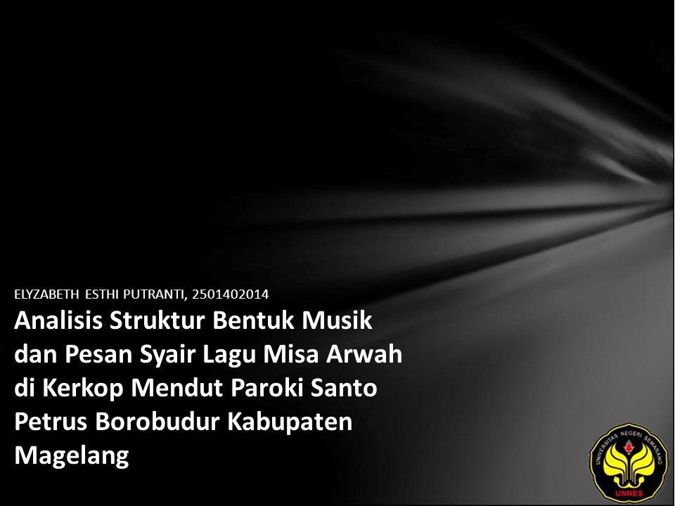 ELYZABETH ESTHI PUTRANTI, 2501402014 Analisis Struktur Bentuk Musik dan Pesan Syair Lagu Misa Arwah di Kerkop Mendut Paroki Santo Petrus Borobudur Kabupaten Magelang