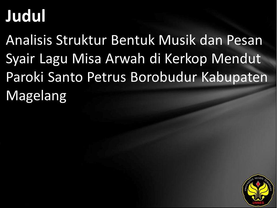 Judul Analisis Struktur Bentuk Musik dan Pesan Syair Lagu Misa Arwah di Kerkop Mendut Paroki Santo Petrus Borobudur Kabupaten Magelang.
