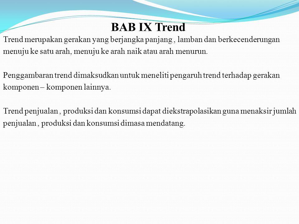 BAB IX Trend Trend merupakan gerakan yang berjangka panjang , lamban dan berkecenderungan.
